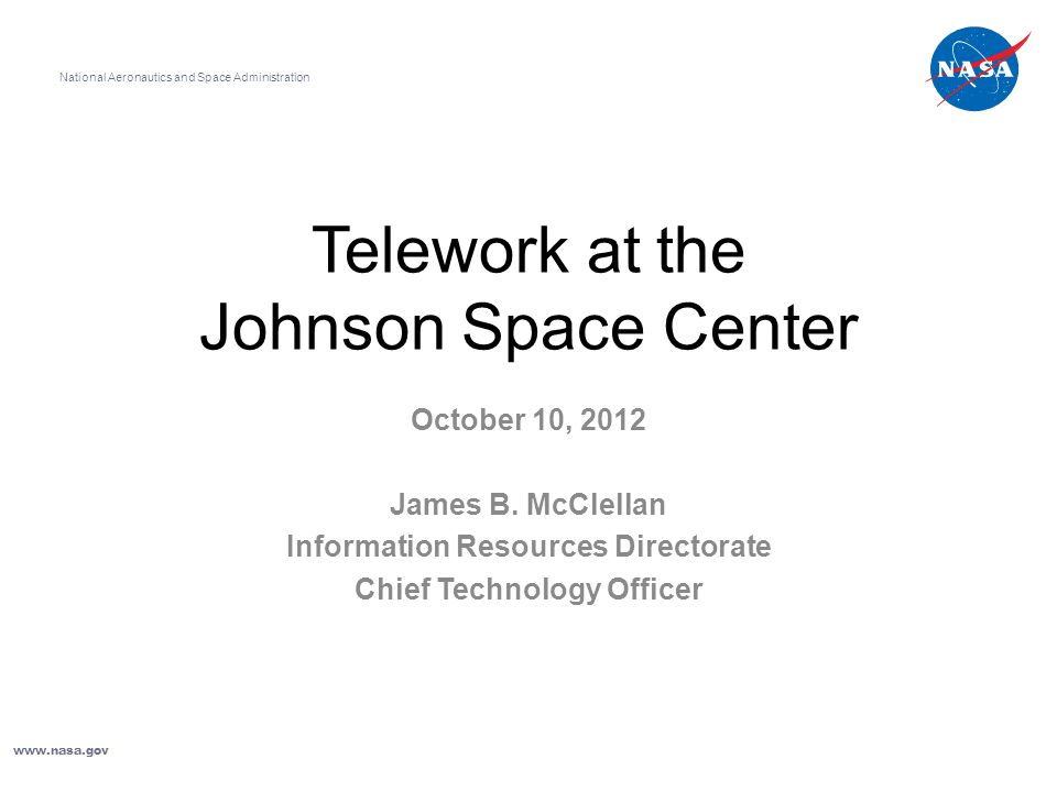 Telework at the Johnson Space Center October 10, 2012 James B.