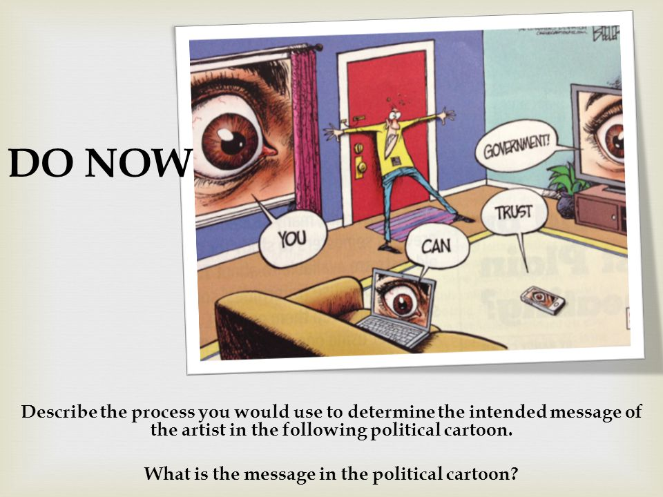 Describe the process you would use to determine the intended message of the artist in the following political cartoon.