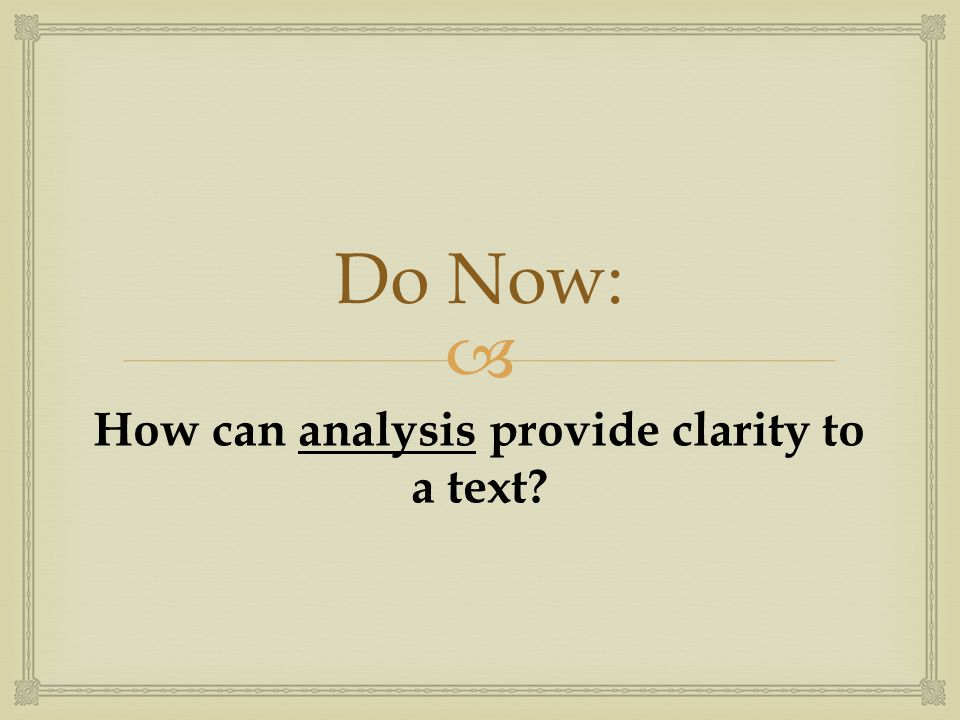  Do Now: How can analysis provide clarity to a text