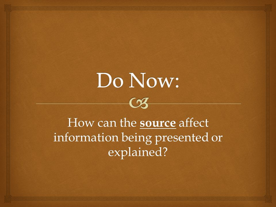 How can the source affect information being presented or explained