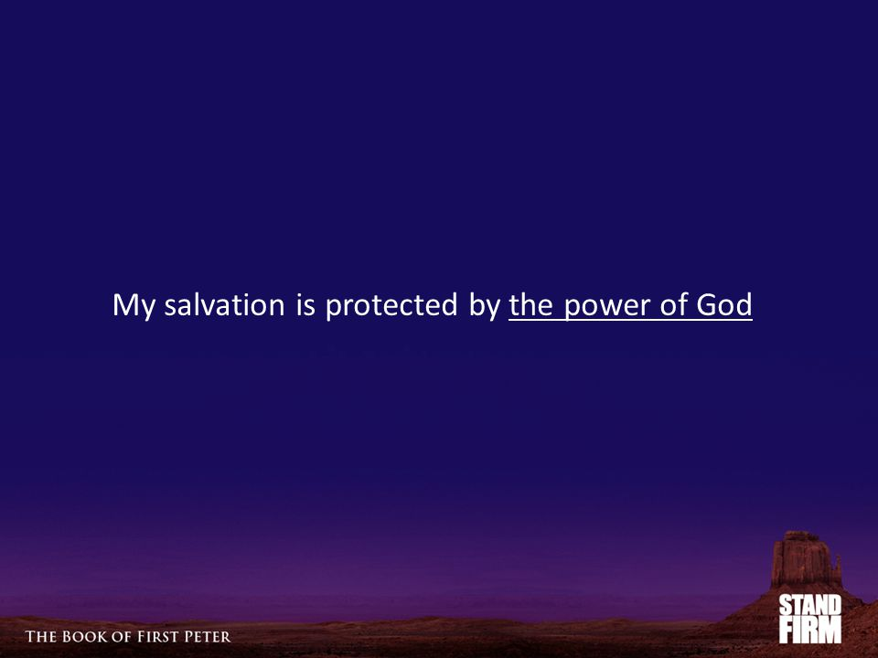 My salvation is protected by the power of God