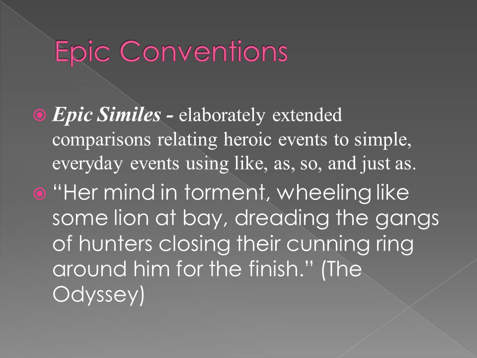  Epic Similes - elaborately extended comparisons relating heroic events to simple, everyday events using like, as, so, and just as.