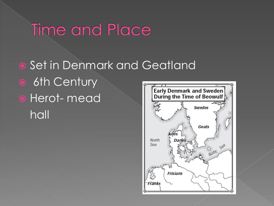  Set in Denmark and Geatland  6th Century  Herot- mead hall