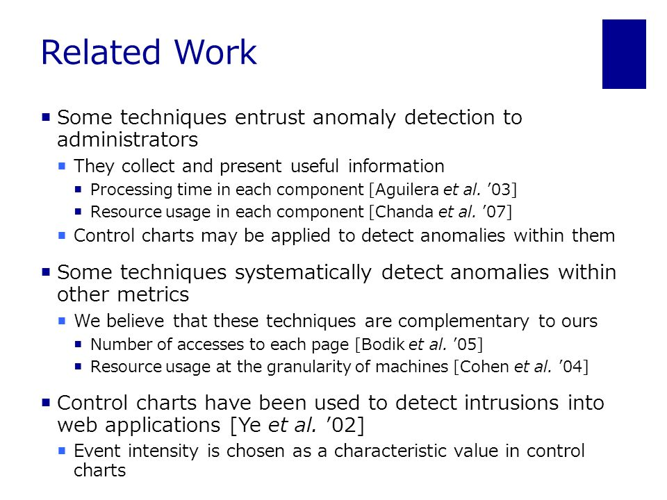 Related Work  Some techniques entrust anomaly detection to administrators  They collect and present useful information  Processing time in each component [Aguilera et al.