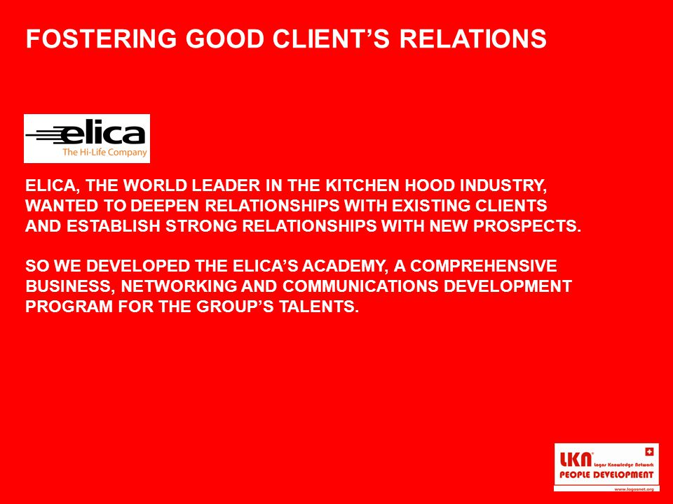 FOSTERING GOOD CLIENT'S RELATIONS ELICA, THE WORLD LEADER IN THE KITCHEN HOOD INDUSTRY, WANTED TO DEEPEN RELATIONSHIPS WITH EXISTING CLIENTS AND ESTABLISH STRONG RELATIONSHIPS WITH NEW PROSPECTS.