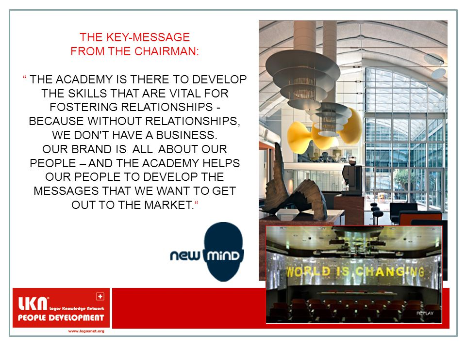 "THE KEY-MESSAGE FROM THE CHAIRMAN: "" THE ACADEMY IS THERE TO DEVELOP THE SKILLS THAT ARE VITAL FOR FOSTERING RELATIONSHIPS - BECAUSE WITHOUT RELATIONS"