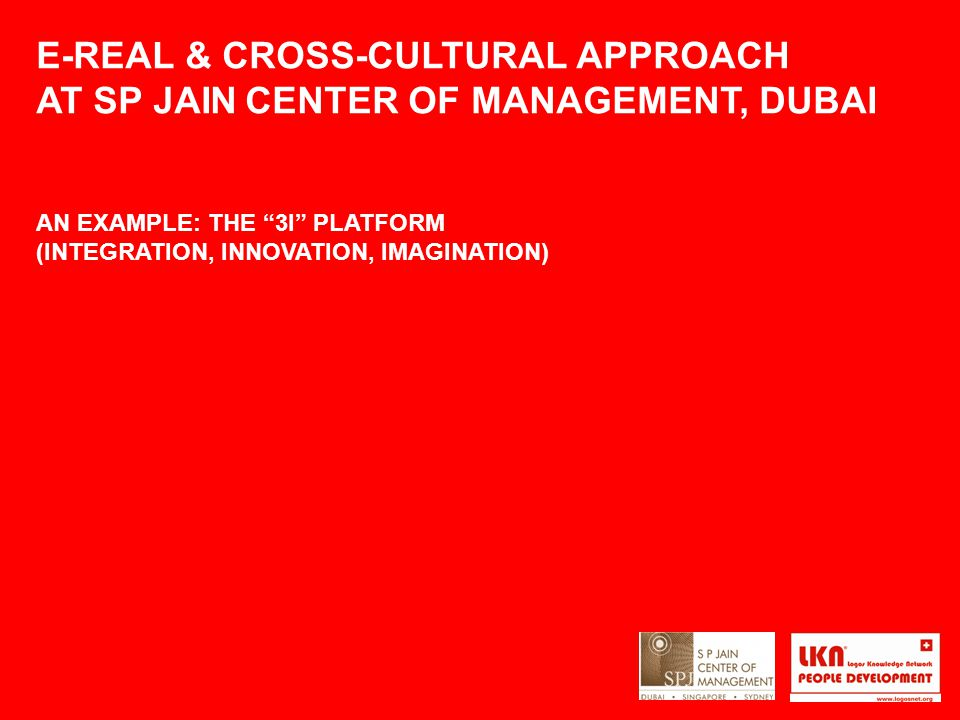 "E-REAL & CROSS-CULTURAL APPROACH AT SP JAIN CENTER OF MANAGEMENT, DUBAI AN EXAMPLE: THE ""3I"" PLATFORM (INTEGRATION, INNOVATION, IMAGINATION)"