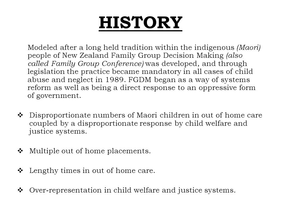 HISTORY Modeled after a long held tradition within the indigenous (Maori) people of New Zealand Family Group Decision Making (also called Family Group