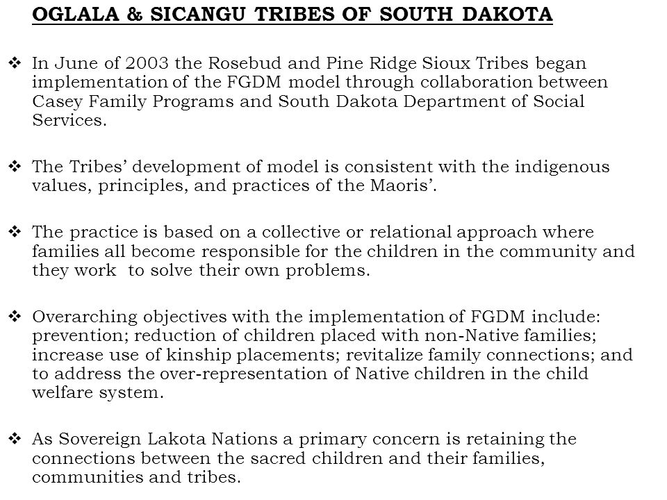 OGLALA & SICANGU TRIBES OF SOUTH DAKOTA  In June of 2003 the Rosebud and Pine Ridge Sioux Tribes began implementation of the FGDM model through colla
