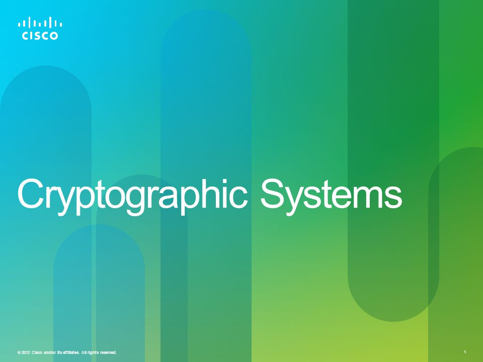 © 2012 Cisco and/or its affiliates. All rights reserved. 1 Cryptographic Systems