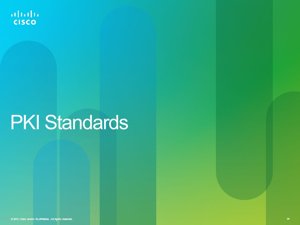 © 2012 Cisco and/or its affiliates. All rights reserved. 34 PKI Standards