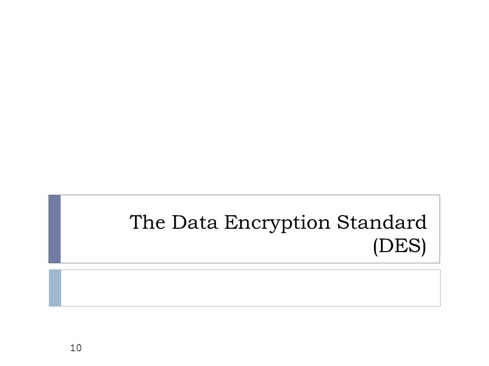 The Data Encryption Standard (DES) 10
