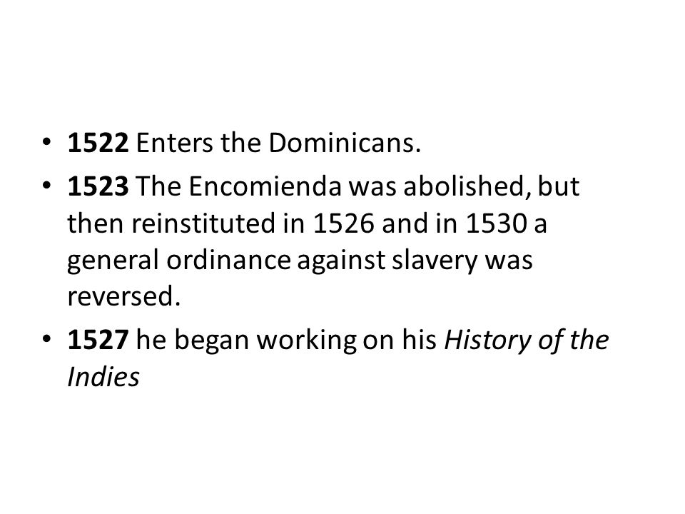 1522 Enters the Dominicans. 1523 The Encomienda was abolished, but then reinstituted in 1526 and in 1530 a general ordinance against slavery was rever