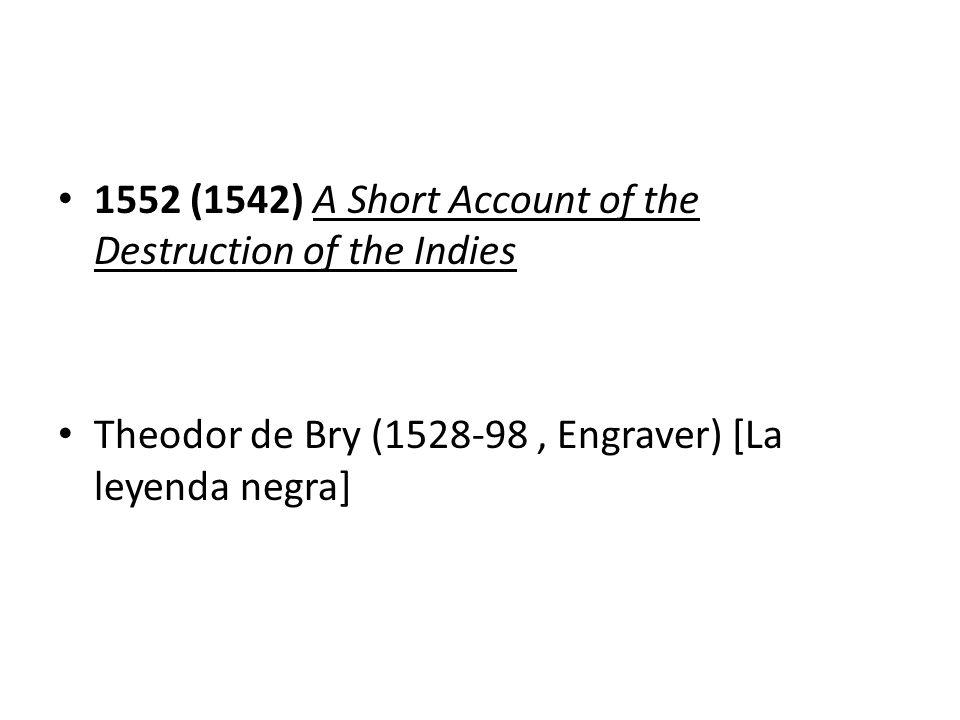 1552 (1542) A Short Account of the Destruction of the Indies Theodor de Bry (1528-98, Engraver) [La leyenda negra]