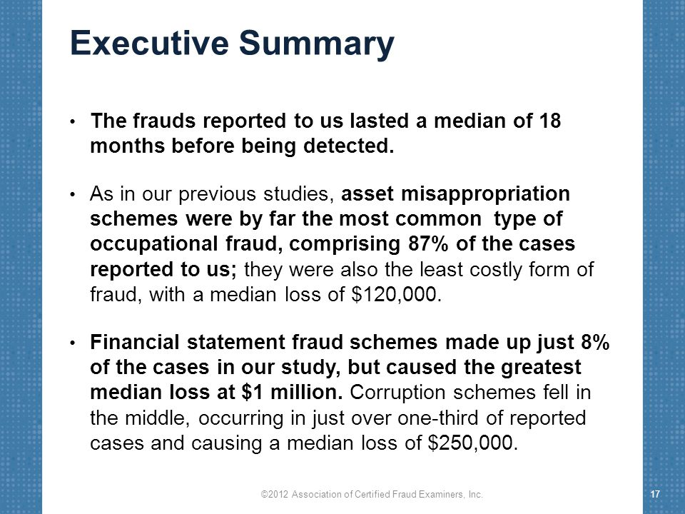 Executive Summary The frauds reported to us lasted a median of 18 months before being detected.
