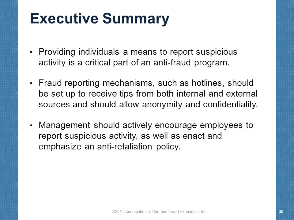 Executive Summary Providing individuals a means to report suspicious activity is a critical part of an anti-fraud program. Fraud reporting mechanisms,