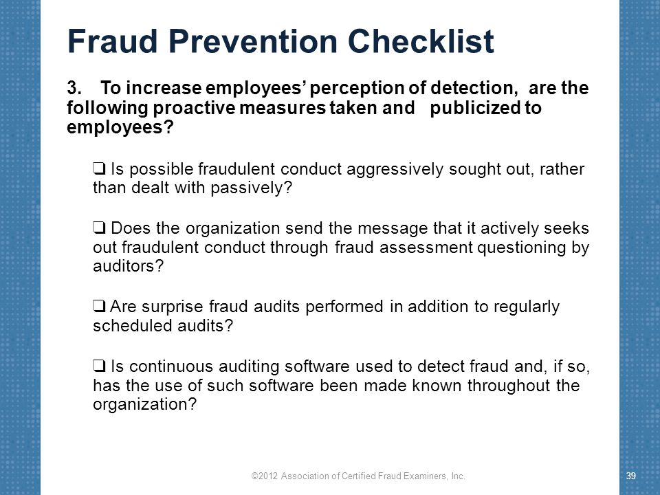 Fraud Prevention Checklist 3.To increase employees' perception of detection, are the following proactive measures taken and publicized to employees.