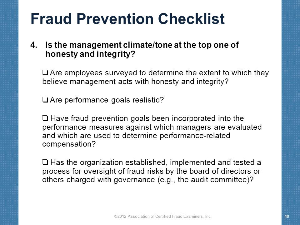 Fraud Prevention Checklist 4.Is the management climate/tone at the top one of honesty and integrity.