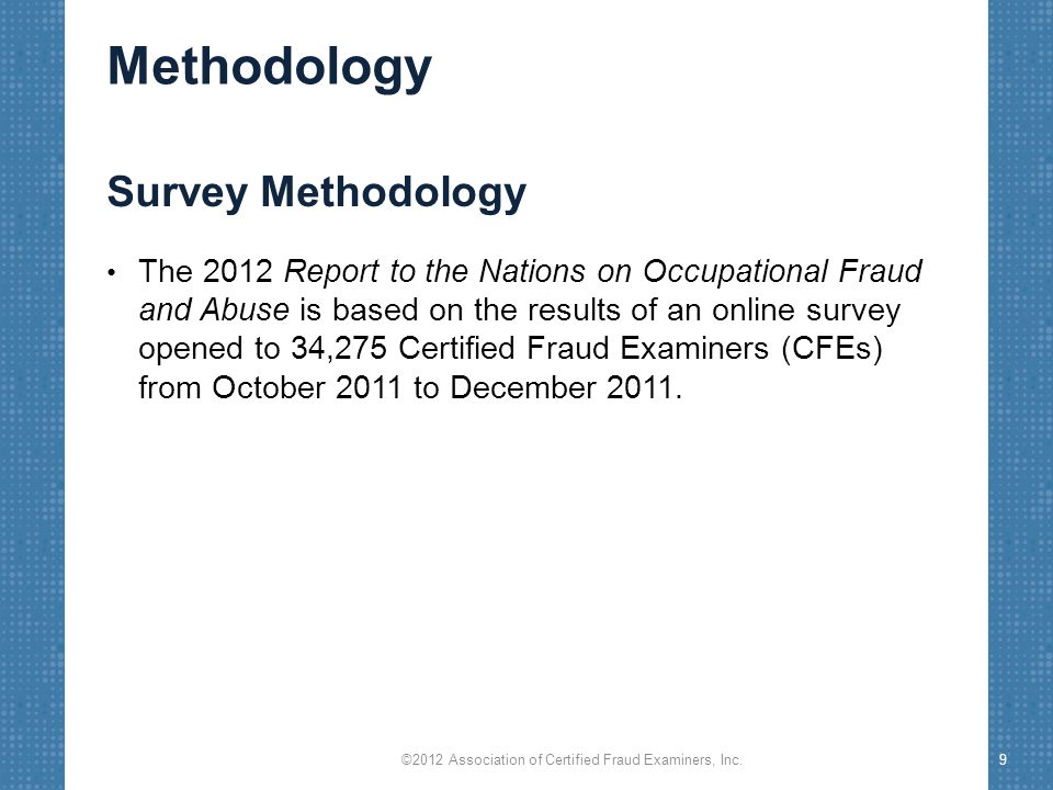 Methodology As part of the survey, respondents were asked to provide a detailed narrative of the single largest fraud case they had investigated that met the following four criteria: 1.