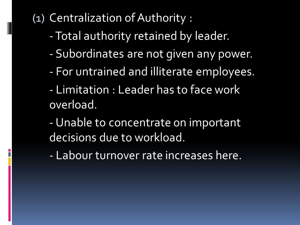 (1) Centralization of Authority : - Total authority retained by leader.