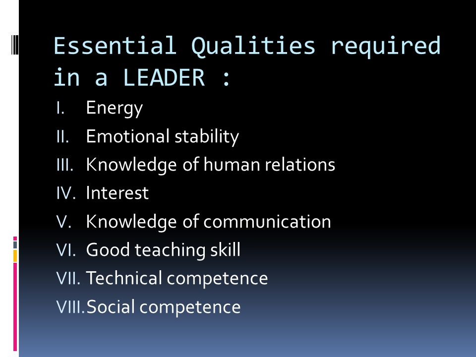 Essential Qualities required in a LEADER : I. Energy II.
