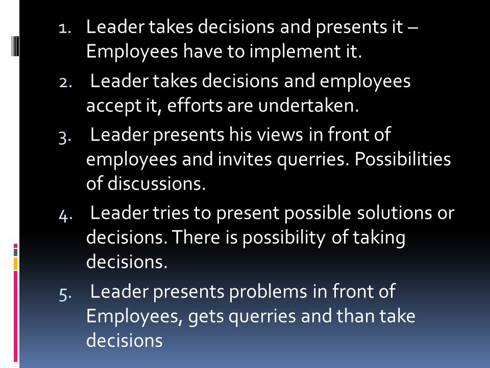 1. Leader takes decisions and presents it – Employees have to implement it.