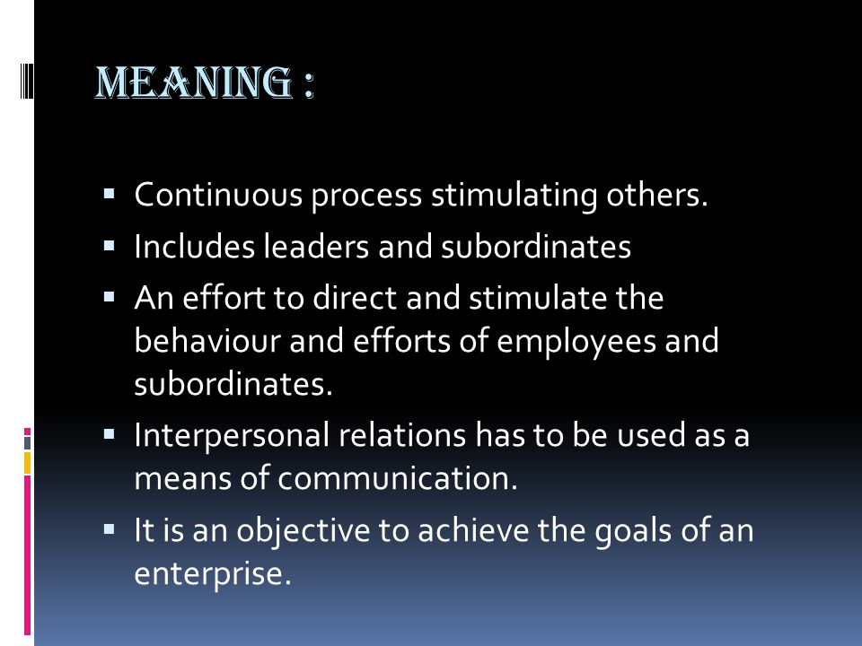 NATURE OF LEADERSHIP : o Desired result not possible without a competant leader.