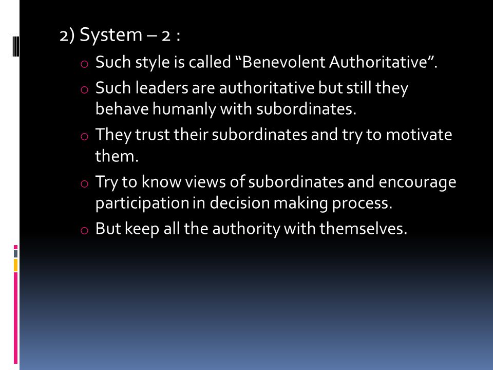 2) System – 2 : o Such style is called Benevolent Authoritative .