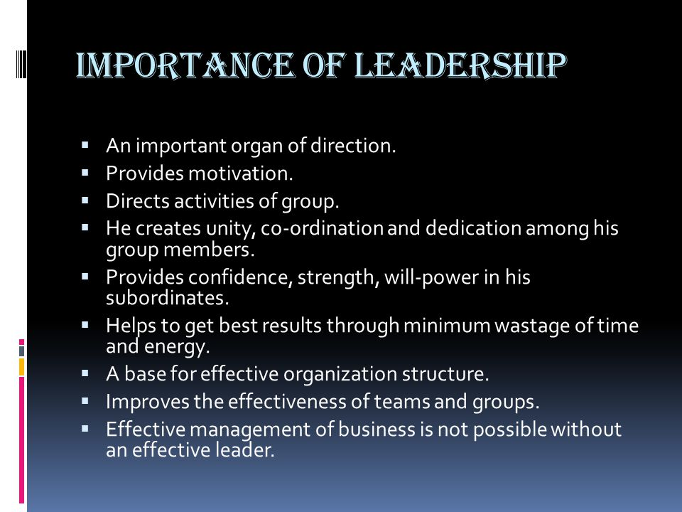IMPORTANCE OF LEADERSHIP  An important organ of direction.