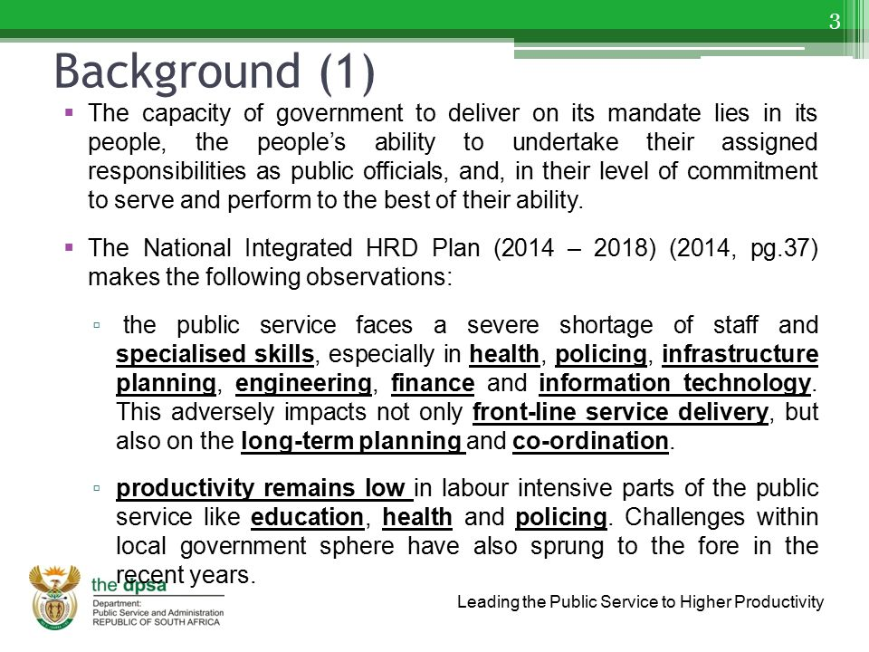 Leading the Public Service to Higher Productivity Background (1)  The capacity of government to deliver on its mandate lies in its people, the people