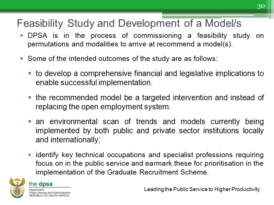 Leading the Public Service to Higher Productivity Feasibility Study and Development of a Model/s  DPSA is in the process of commissioning a feasibili