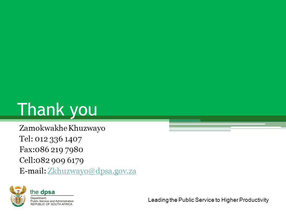 Leading the Public Service to Higher Productivity Thank you Zamokwakhe Khuzwayo Tel: 012 336 1407 Fax:086 219 7980 Cell:082 909 6179 E-mail: Zkhuzwayo