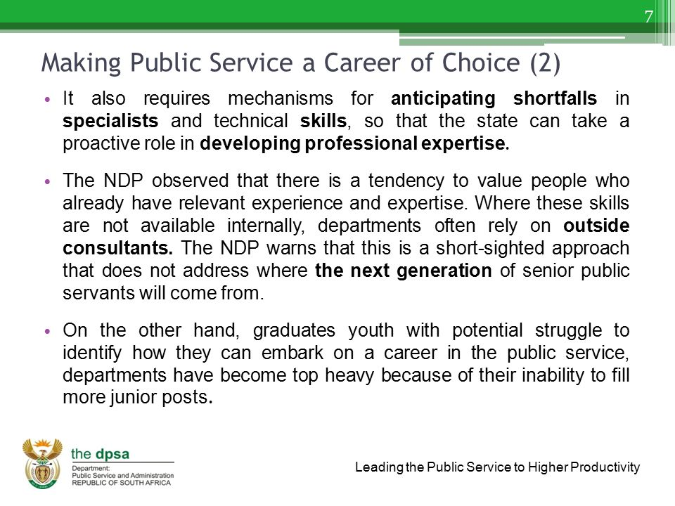 Leading the Public Service to Higher Productivity Making Public Service a Career of Choice (2) It also requires mechanisms for anticipating shortfalls