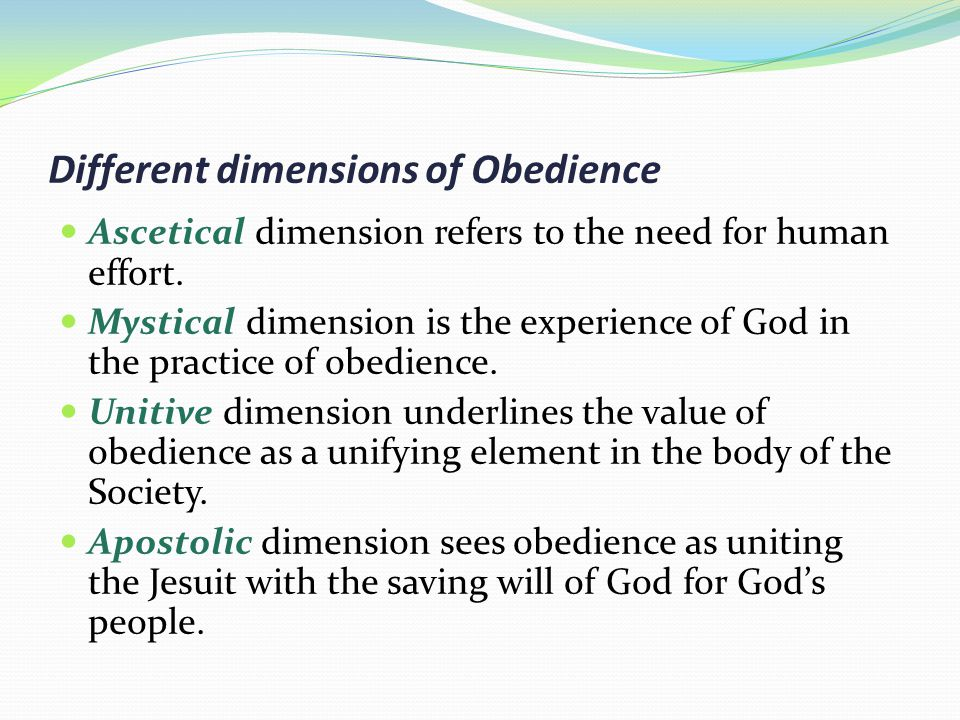 Different dimensions of Obedience Ascetical dimension refers to the need for human effort.