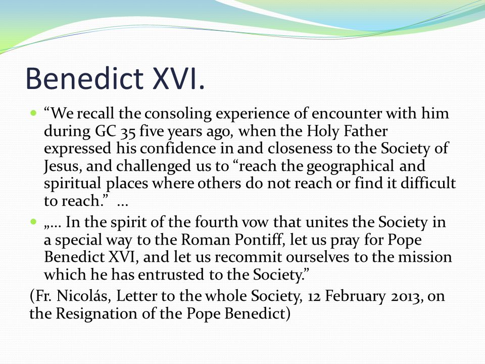 """Benedict XVI. """"We recall the consoling experience of encounter with him during GC 35 five years ago, when the Holy Father expressed his confidence in"""
