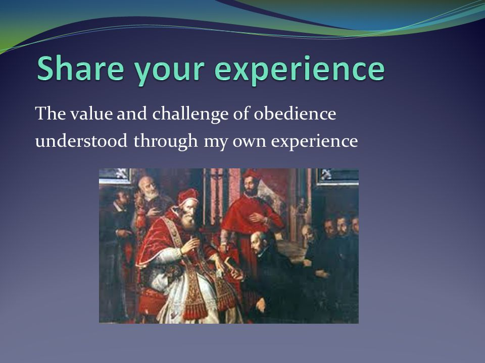 The value and challenge of obedience understood through my own experience