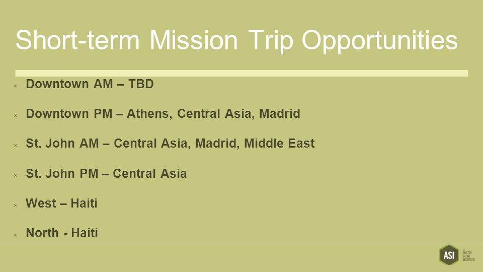 Short-term Mission Trip Opportunities  Downtown AM – TBD  Downtown PM – Athens, Central Asia, Madrid  St.