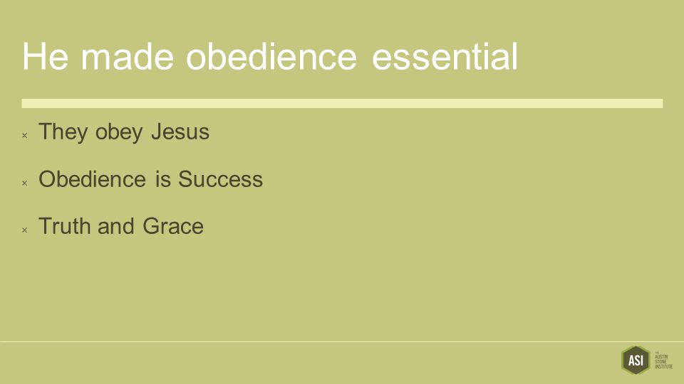 He made obedience essential  They obey Jesus  Obedience is Success  Truth and Grace