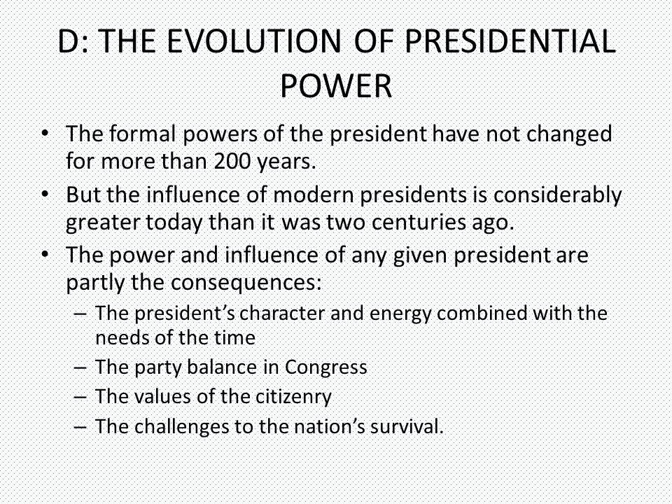 The formal powers of the president have not changed for more than 200 years.