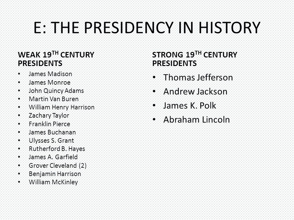 E: THE PRESIDENCY IN HISTORY WEAK 19 TH CENTURY PRESIDENTS James Madison James Monroe John Quincy Adams Martin Van Buren William Henry Harrison Zachary Taylor Franklin Pierce James Buchanan Ulysses S.