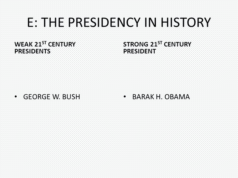 E: THE PRESIDENCY IN HISTORY WEAK 21 ST CENTURY PRESIDENTS GEORGE W.
