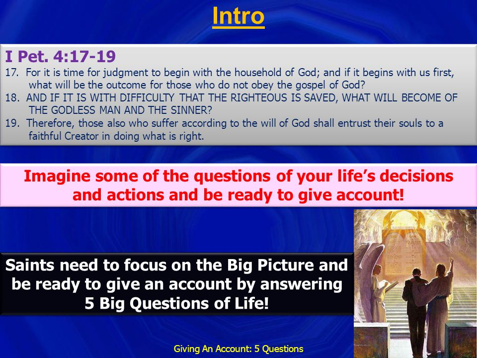 Intro Giving An Account: 5 Questions I Pet. 4:17-19 17. For it is time for judgment to begin with the household of God; and if it begins with us first