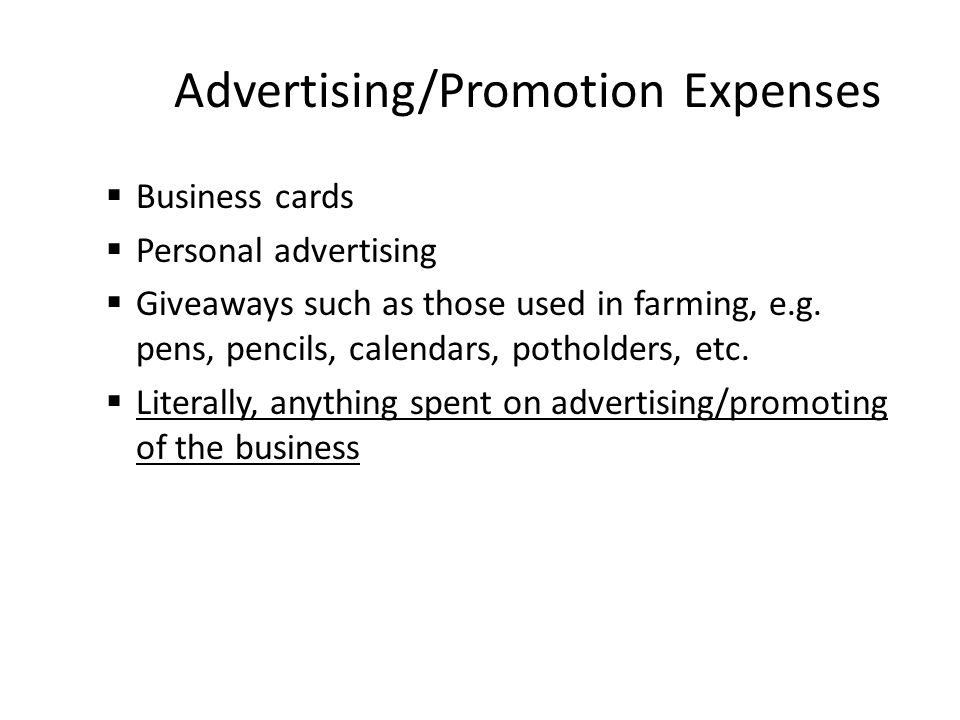 Advertising/Promotion Expenses  Business cards  Personal advertising  Giveaways such as those used in farming, e.g.