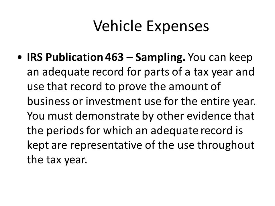 Vehicle Expenses IRS Publication 463 – Sampling.