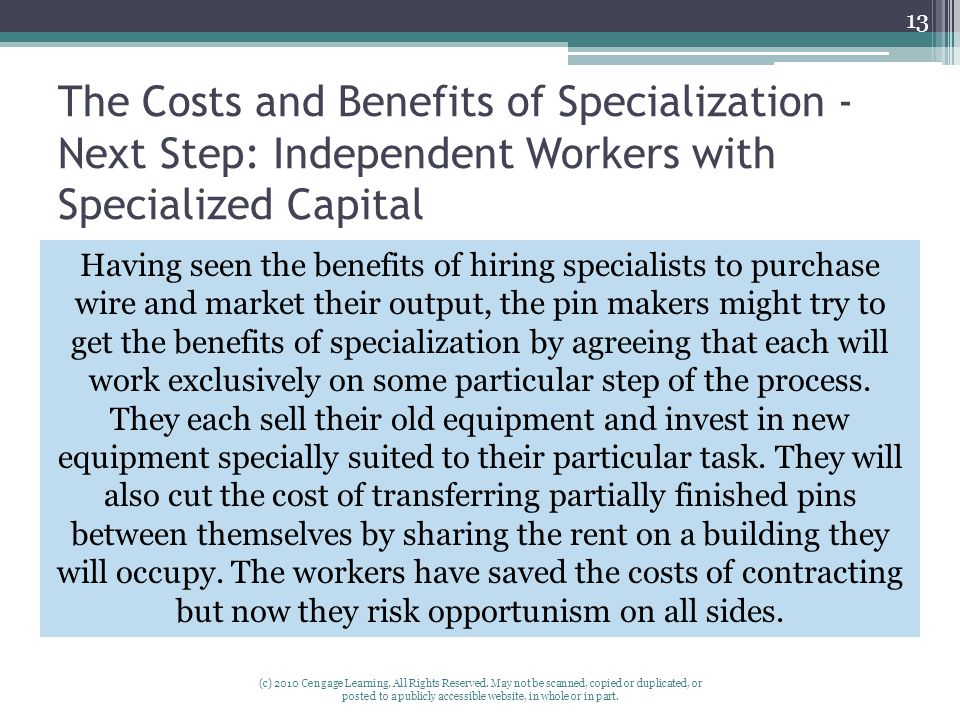 The Costs and Benefits of Specialization - Next Step: Independent Workers with Specialized Capital (c) 2010 Cengage Learning.