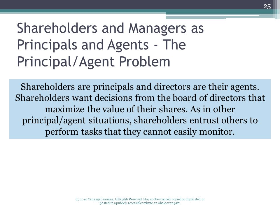 Shareholders and Managers as Principals and Agents - The Principal/Agent Problem (c) 2010 Cengage Learning.
