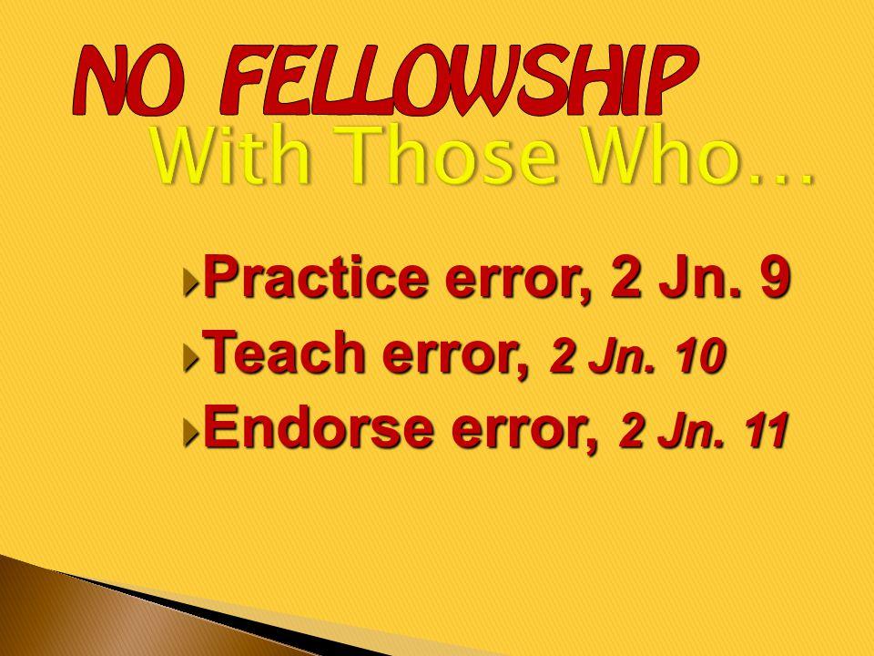  Practice error, 2 Jn. 9  Teach error, 2 Jn. 10  Endorse error, 2 Jn. 11