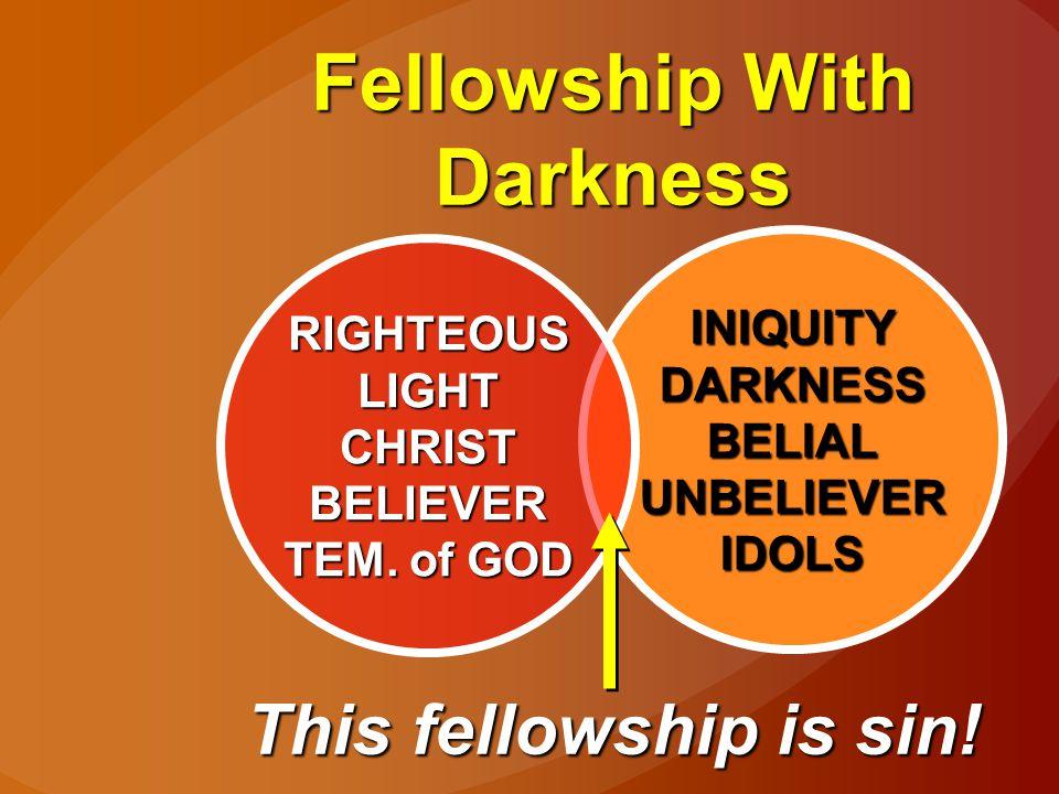INIQUITYDARKNESSBELIALUNBELIEVERIDOLSRIGHTEOUSLIGHTCHRISTBELIEVER Fellowship Requires Separation.