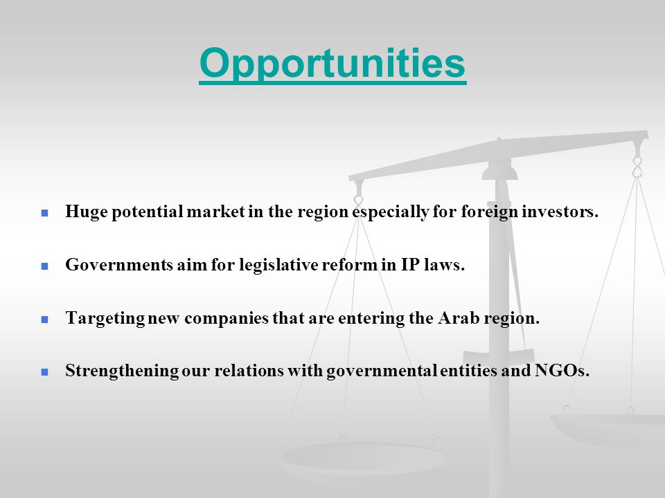 Opportunities Huge potential market in the region especially for foreign investors.