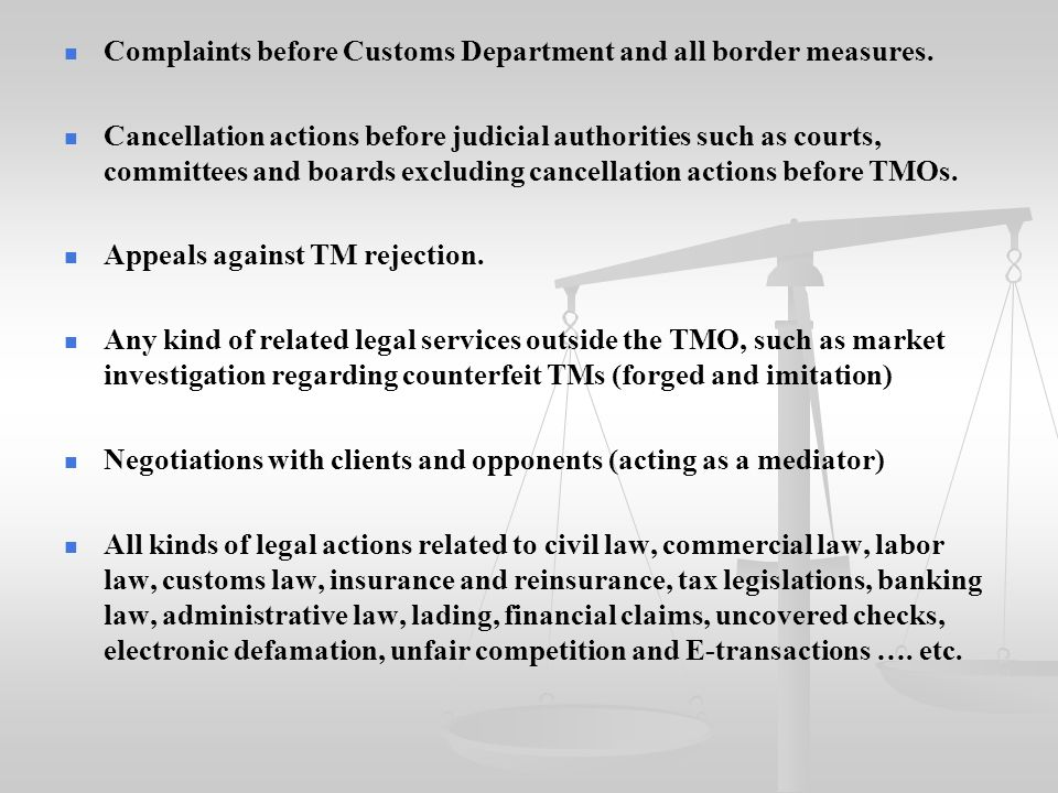 Complaints before Customs Department and all border measures. Cancellation actions before judicial authorities such as courts, committees and boards e